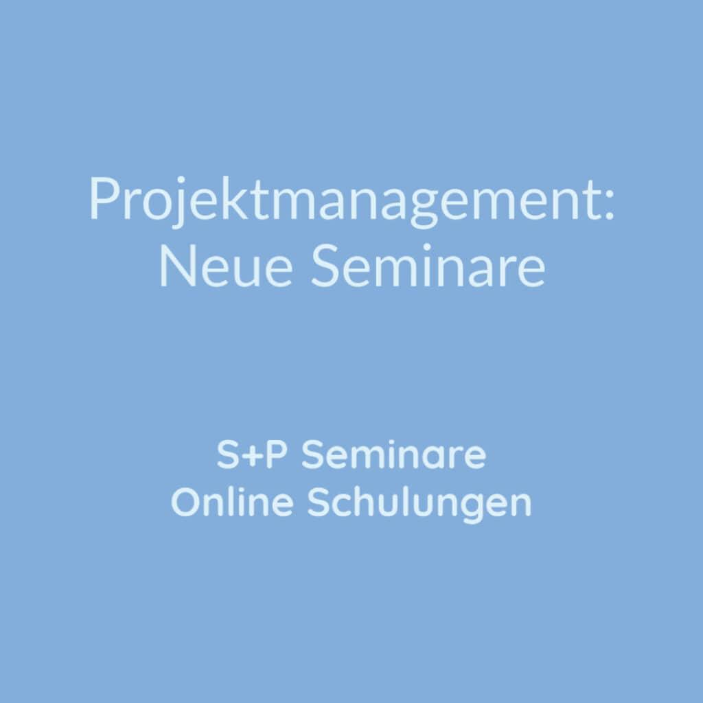 Seminare Projektmanagement: Neue Seminare + Online Schulungen
