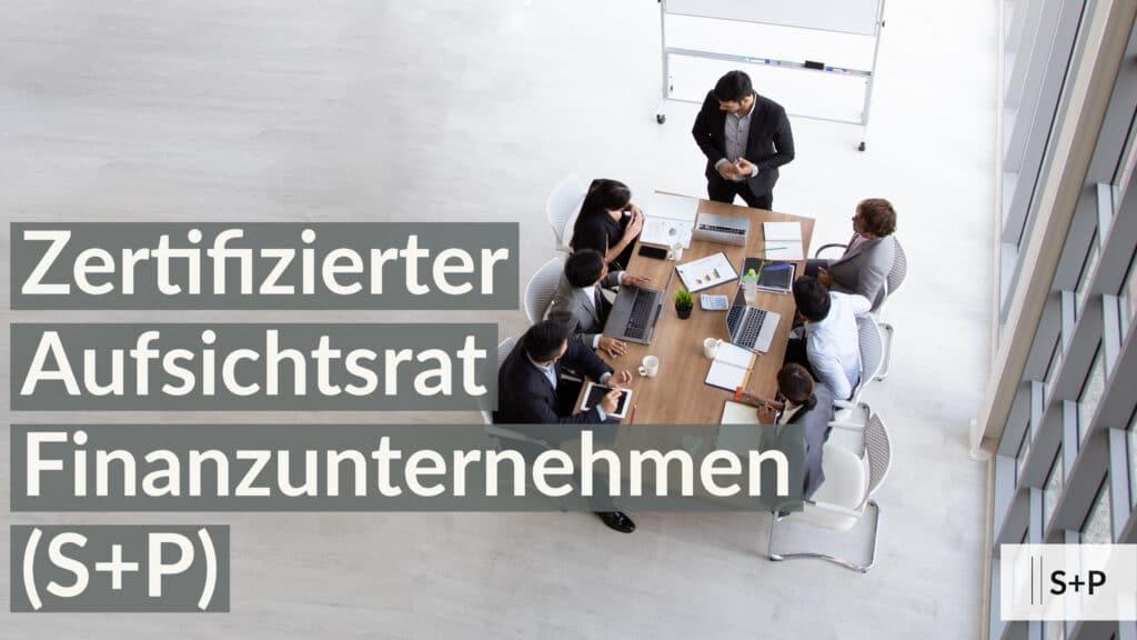 Inhalte Zertifizierungslehrgang Aufsichtsrat Finanzunternehmen (S+P)